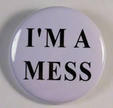 I'm a mess